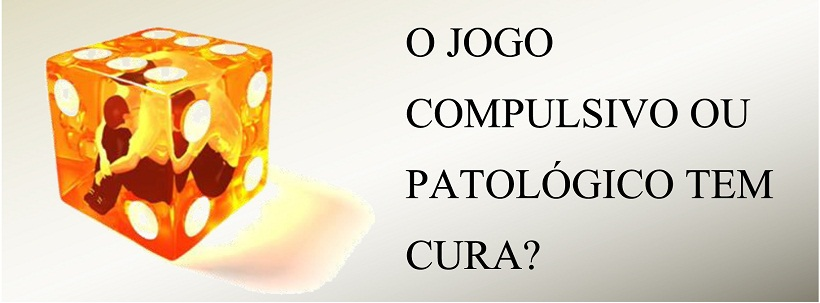 O-JOGO-COMPULSIVO-OU-PATOLÓGICO-TEM-CURA