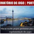 Macau recebe projeto preliminar para renovar regulamentação dos jogos