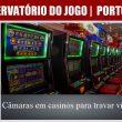 Câmaras em casinos para travar viciados