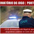 GNR desmantela rede ilegal de apostas desportivas centrada no norte…