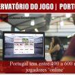 Portugal tem entre 400 a 600 mil jogadores 'online'