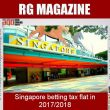 Singapore betting tax flat in 2017/2018